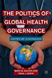 The Politics of Global Health Governance: United by Contagion