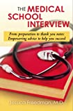 img - for The Medical School Interview: From preparation to thank you notes: Empowering advice to help you succeed book / textbook / text book
