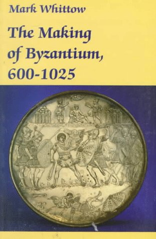 The Making of Byzantium, 600-1025, Mark Whittow