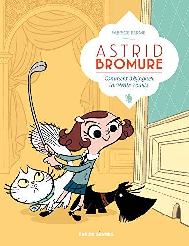 Astrid Bromure (1) : Comment dézinguer la petite souris