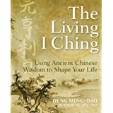 Living I Ching: Using Ancient Chinese Wisdom to Shape Your Lifeby Ming-Dao Deng