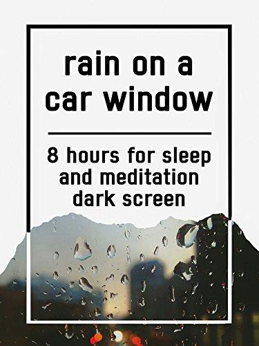 Rain on car window, 8 hours for Sleep and Meditation, dark screen