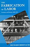img - for The Fabrication of Labor: Germany and Britain, 1640-1914 (Studies on the History of Society and Culture) Paperback - April 11, 1997 book / textbook / text book