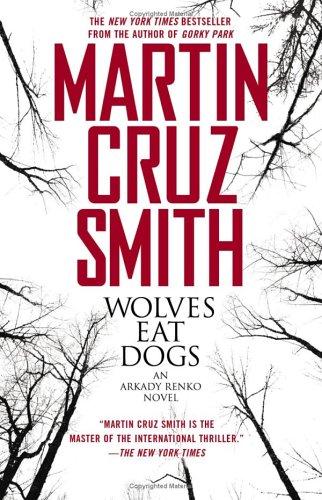 Wolves Eat Dogs (Arkady Renko Novels), Martin Cruz Smith