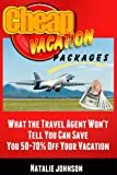 Cheap Vacation Packages: What The Travel Agent  Won't Tell You,  Can Save You  50-70% Off Your Vacation! (Budget Travel, Travel Tips, Travel Cheap)