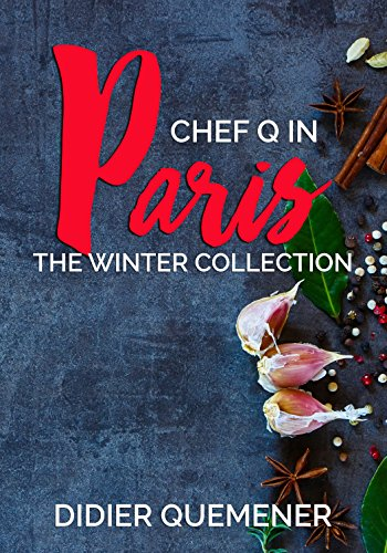 Chef Q in Paris: The Winter Collection by Didier Quemener