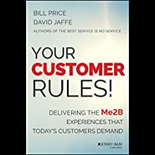 Your Customer Rules!: Delivering the Me2B Experiences That Today's Customers Demand (       UNABRIDGED) by Bill Price, David Jaffe Narrated by Steven Cooper