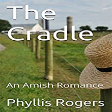 The Cradle: An Amish Romance Audiobook by Phyllis Rogers Narrated by Eva R. Marienchild