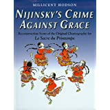 Nijinsky's Crime Against Grace: Reconstruction Score of the Original Choreography for Le Sacre du Printemps (Dance & Music)by Millicent Hodson