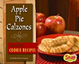 Apple Pie Calzones and Other Cookie Recipes (Fun Foods for Cool Cooks)