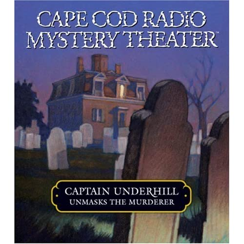 Captain Underhill Unmasks the Murderer: The Legacy of Euriah Pillar and The Case of the Indian Flashlights (Cape Cod Radio Mystery Theater)