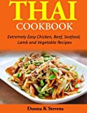 Donna K Stevens Thai Cookbook: Extremely Easy Chicken, Beef, Seafood, Lamb and Vegetable Recipes