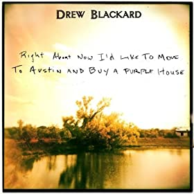 Drew Blackard - Right About Now I'd Like To Move To Austin And Buy A Purple