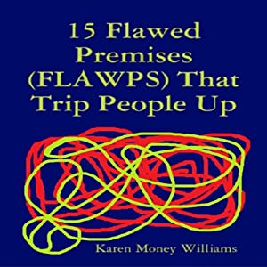 15 Flawed Premises (FLAWPS) That Trip People Up | [Karen Money Williams]
