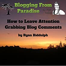 How to Leave Attention Grabbing Blog Comments (       UNABRIDGED) by Ryan Biddulph Narrated by John Edmondson