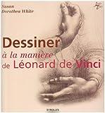 echange, troc Susan-Dorothea White - Dessiner à la manière de Léonard de Vinci