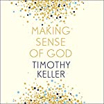 Making Sense of God: An Invitation to the Sceptical | Timothy Keller