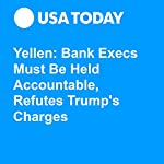 Yellen: Bank Execs Must Be Held Accountable, Refutes Trump's Charges | Nathan Bomey