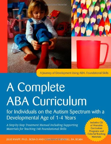 A Complete ABA Curriculum for Individuals on the Autism Spectrum with a Developmental Age of 1-4 Years: A Step-by-Step Treatment Manual Including ... for Teaching 140 Foundational Skills from Jessica Kingsley Pub