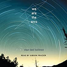We Are the Ants Audiobook by Shaun David Hutchinson Narrated by Gibson Frazier