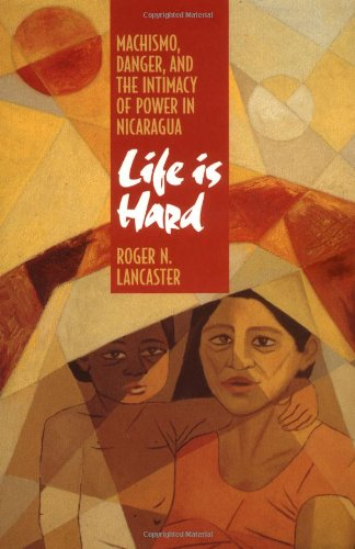 Life Is Hard: Machismo, Danger, And The Intimacy Of Power In Nicaragua front-834010