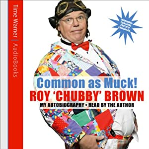 Common as Muck!: Roy Chubby Brown | [Roy Chubby Brown]