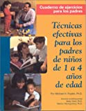 Tecnicas efectivas para los padres de ninos de 1 a 4 anos de edad: Spanish Edition of Parenting Your 1-to-4 Year Old