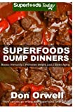 Superfoods Dump Dinners: Quick & Easy Cooking Recipes, Antioxidants & Phytochemicals: Soups Stews and Chilis, Whole Foods Diets, Gluten Free Cooking, ... - weight loss plan for women) (Volume 35)