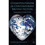 Cosmopolitanism in Contemporary British Fiction: Imagined Identitiesby Fiona McCulloch