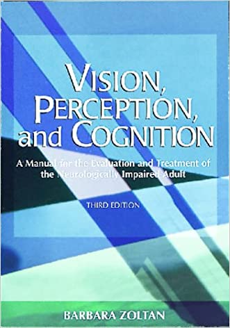 Vision, Perception, and Cognition: A Manual for the Evaluation and Treatment of the Neurologically Impaired Adult
