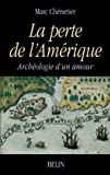 La perte de lAmerique: Archeologie dun amour (Lextreme contemporain) (French Edition)