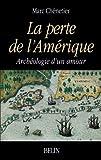 La perte de lAmerique: Archeologie dun amour (Lextreme contemporain) (French Edition)
