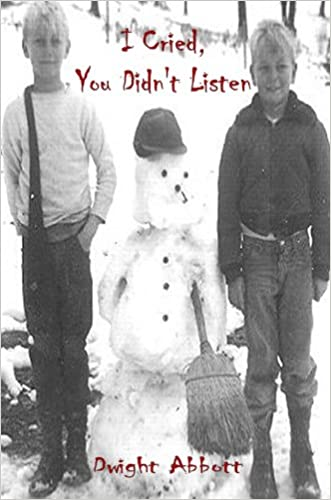 I Cried, You Didn't Listen: A First Person Look at a Childhood Spent Inside CYA Youth Detention Systems (Surviving a Life in Prison from Adolescent to Deat Book 1) written by Dwight Abbott