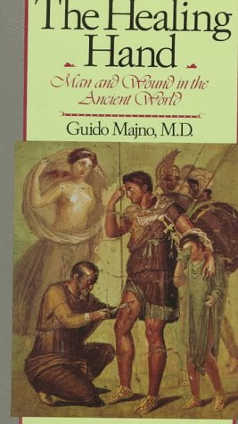 The Healing Hand: Man and Wound in the Ancient World...