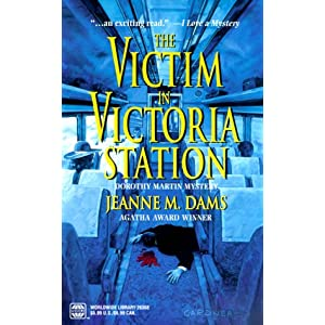 The Victim in Victoria Station (Dorothy Martin Mysteries, No. 5) Jeanne M. Dams