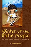 img - for Winter of the Metal People: The Untold Story of America's First Indian War book / textbook / text book