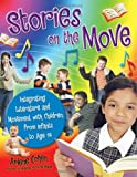 Arlene Cohen Stories on the Move: Integrating Literature and Movement with Children, from Infants to Age 14