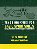 img - for Teaching Cues for Basic Sport Skills for Elementary and Middle School Students by Fronske Ed.D., Hilda A., Wilson, Rolayne (2001) Paperback book / textbook / text book