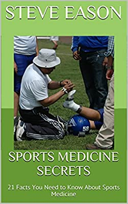 Sports Medicine Secrets: 21 Facts You Need to Know About Sports Medicine