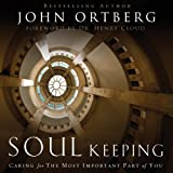 Soul Keeping: Caring for the Most Important Part of You (Unabridged)