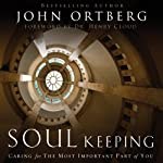 Soul Keeping: Caring for the Most Important Part of You | John Ortberg