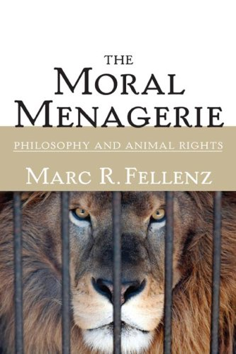 The Moral Menagerie: PHILOSOPHY AND ANIMAL RIGHTS