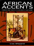 African Accents: Fabrics and Crafts to Decorate Your Home