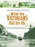 Adam Hart-Davis What the Victorians Did for Us