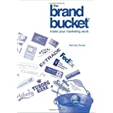 The Brand Bucket: Make Your Marketing Workby Barnaby Wynter