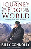 Journey to the Edge of the World: Adventures in the Arctic Wilderness (0755319028) by Connolly, Billy
