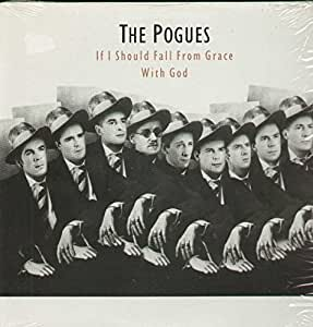 The Pogues If I Should Fall From Grace With God Amazon