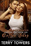 The Bounty Hunter And The Girl From The Coffee Shop (Girls From The Coffee Shop Book 4)