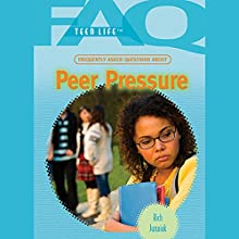 FAQs: Teen Life: Frequently Asked Questions About Peer Pressure Audiobook by Rich Juzwiak Narrated by Jessica Almasy