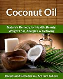 Coconut Oil Recipes: Natures Remedy for Health, Beauty, Weight Loss, Allergies and Detoxing (The Easy Recipe Book 29)